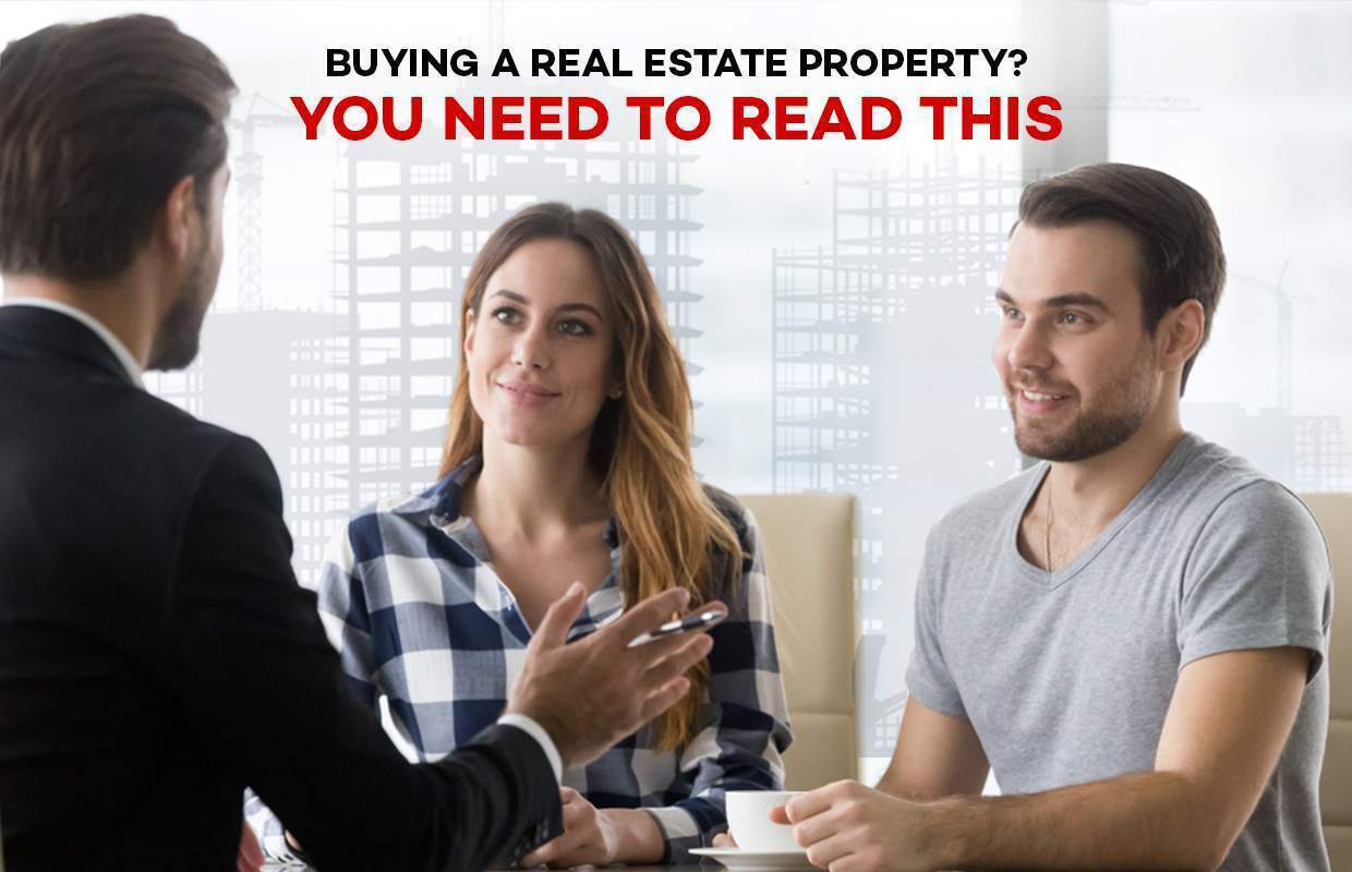 Buying a Real Estate Property? You need to read this